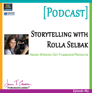 #65: Storytelling with Rolla Selbak – Award-Winning Out Filmmaker/Producer [Podcast]