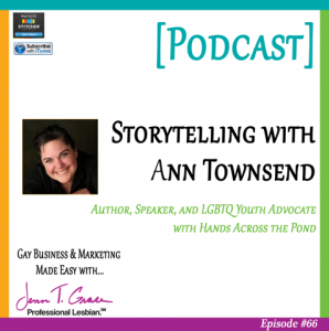 #66: Storytelling with Ann Townsend, Author of LGBTQ: Outing My Christianity, Founder of Hands Across the Pond [Podcast]