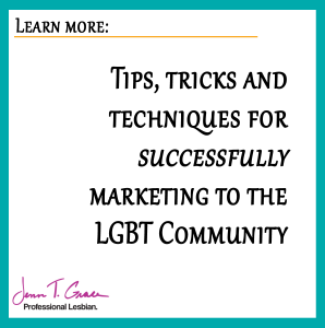 Tips, Tricks and Techniques for Successfully Marketing to the LGBT Community
