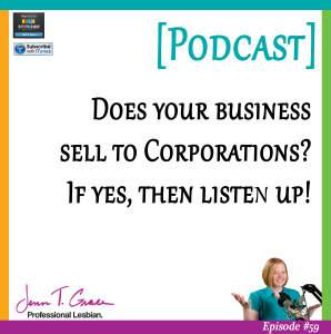 #59: Does your business sell to Corporations? If yes, then listen up! [Podcast]