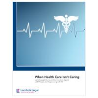 Lambda Legal: When Healthcare Isn't Caring