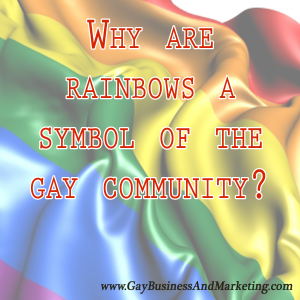 Why are rainbows a symbol of the gay Community?