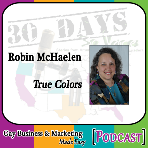 "Robin McHaelen Interview for ""30 Days – 30 Voices – Stories from America's LGBT Business Leaders"" [Podcast]"