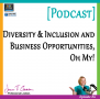 #011: Diversity & Inclusion and Business Opportunities, Oh My! [Podcast]