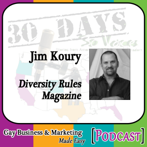 "Jim Koury Interview for ""30 Days – 30 Voices – Stories from America's LGBT Business Leaders"" [Podcast]"