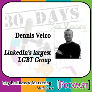 "Dennis Velco Interview for ""30 Days – 30 Voices – Stories from America's LGBT Business Leaders"" [Podcast]"