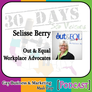 "Selisse Berry nterview for ""30 Days – 30 Voices – Stories from America's LGBT Business Leaders"" [Podcast]"