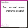 Really you don't look gay – what's the big deal?