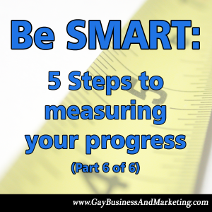 Be SMART: 5 steps to measuring your progress (Part 6 of 6)