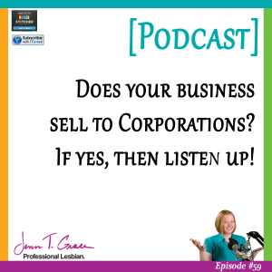Does your business  sell to Corporations?  If yes, then listen up!