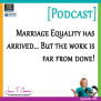 Episode #61: Marriage Equality has arrived…. but the work is far from done!