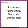 Starting with the end in mind. Why are you writing a book?
