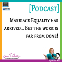 #61: Marriage Equality has arrived…. but the work is far from done! [Podcast]