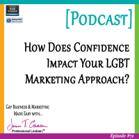 #72: How Does Confidence Impact Your LGBT Marketing Approach? [Podcast]