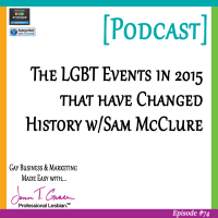 #74: The LGBT Events in 2015 that have Changed History w/ Sam McClure [Podcast]