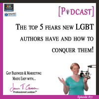 #77: The Top 5 Fears New LGBT Authors Have and How to Conquer Them! [Podcast]