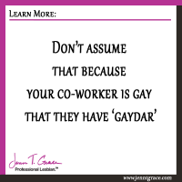Don't assume that because your co-worker is gay that they have 'gaydar'