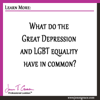 What do the Great Depression and LGBT equality have in common?