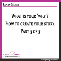 What is your 'why'? How to create your story. Part 3 of 3