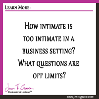 How intimate is too intimate in a business setting? What questions are off limits?