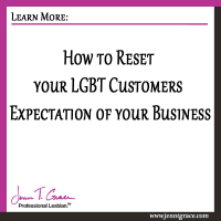How to Reset your LGBT Customers Expectation of your Business