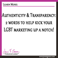 Authenticity & Transparency: 2 words to help kick your LGBT marketing up a notch!