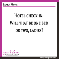Hotel check-in: Will that be one bed or two, ladies?