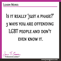 Is it really 'just a phase?' 3 ways you are offending LGBT people and don't even know it.