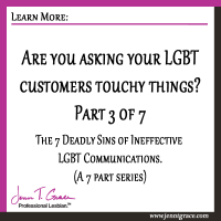 Are you asking your LGBT customers touchy things?