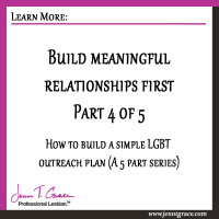 Build meaningful relationships first: How to build a simple LGBT outreach plan (Part 4 of 5)