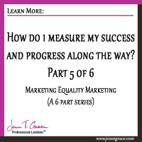Marriage Equality Marketing: How do I measure my success and progress along the way? Part 5 of 6