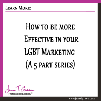 How to be more Effective in your LGBT Marketing  (A 5 part series)