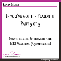If you've got it, flaunt it: How to be more effective in your LGBT Marketing (Part 5 of 5)
