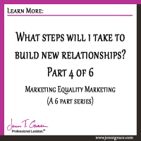 Marriage Equality Marketing: What steps will I take to build relationships? Part 4 of 6