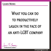 What you can do to productively laugh in the face of an anti-LGBT company