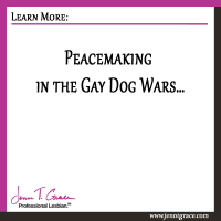 Peacemaking in the Gay Dog Wars…