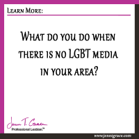 What do you do when there is no LGBT media in your area?