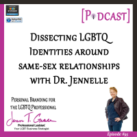 #95: Dissecting LGBTQ Identities Around Same Sex Relationships with Dr. Jennelle [Podcast]