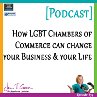 #34: How LGBT Chambers of Commerce can change your Business & your Life [Podcast]