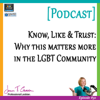 #50: Know, Like & Trust: Why this matters more in the LGBT Community [Podcast]