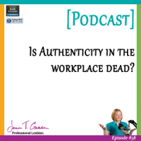 #58: Is Authenticity in the Workplace Dead? [Podcast]