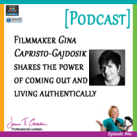 #60: Filmmaker Gina Capristo-Gajdosik shares the power of coming out and living authentically [Podcast]