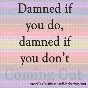 Damned if you do, damned if you don't