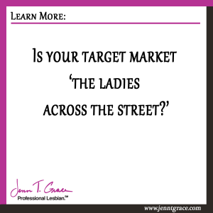 Is-your-target-market-'the-ladies-across-the-street-'