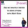 #99: Are We Innately Driven to Serve Others with Matt Kidd [Podcast]