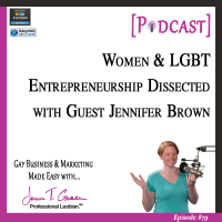 #79: Women & LGBT Entrepreneurship Dissected with Guest Jennifer Brown [Podcast]