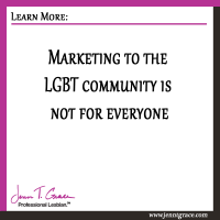 Marketing to the LGBT community is not for everyone
