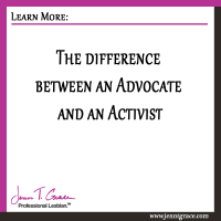 The difference between an Advocate and an Activist