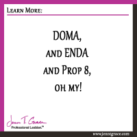 DOMA, and ENDA and Prop 8, oh my!