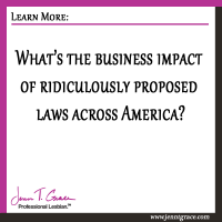 What's the business impact of ridiculous proposed laws across America?